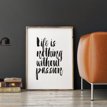 "MOTIVATIONAL Art"" Life Is Nothing Without Passion""Inspirational Art,Printable Art,Typography,Hand Brushed Art,Motivational poster,Instant"