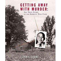 Getting Away With Murder: The True Story of the Emmett Till Case (Jane Addams Honor Book (Awards))