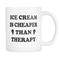 Ice Cream Is Cheaper Than Therapy Mug - Girlfriend Gift