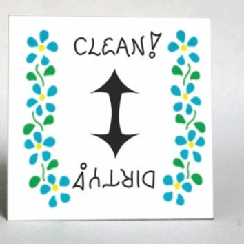 Handcrafted Magnet, Dishwasher Quote, Clean, Dirty Status Arrow, blue flower design