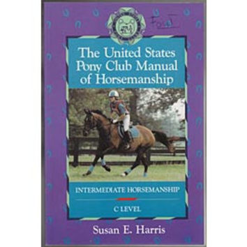 """The United States Pony Club Manual of Horsemanship: Intermediate Horsemanship/C Level"" by Susan E. Harris"