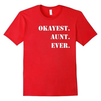Funny Group Matching Family T-shirt Okayest Aunt Ever