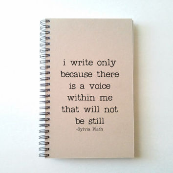 I write because there is a voice, Sylvia Plath, Journal, wire bound notebook, personal diary, jotter, brown kraft journal, spiral notebook