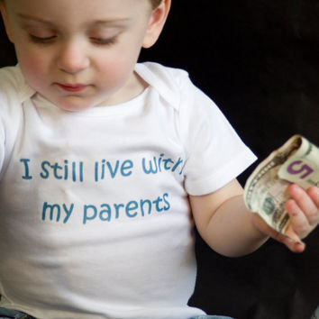 I Still Live With My Parents - Funny Baby Oneise - Toddler Tee also available - Your Color Choice