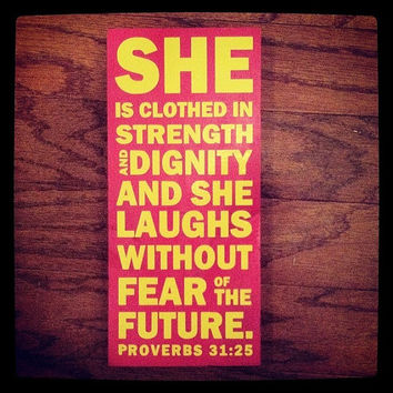 She Is Clothed In Strength And Dignity And She Laughs Without Fear Of The Future Proverbs 31:25 6x12 Wood Sign