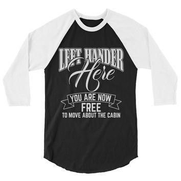 Left Hander Here You are now free to move about the cabin 3/4 sleeve raglan shirt