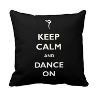 Keep Calm Dance On Black Pillow