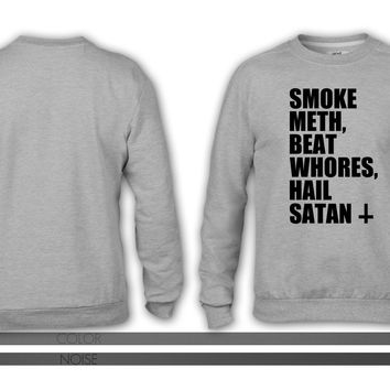 Smoke Meth, Beat Whores, Hail Satan crewneck sweatshirt