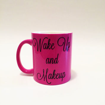 Wake Up and Makeup Coffee Mug, Wake Up and Makeup, Makeup Lover, Girly Mug, Girly Coffee Mug, Makeup, Gift Idea, Girl Gift Idea, Best Friend