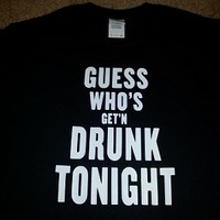 Guess Who's Get N Drunk Tonight - T-Shirt