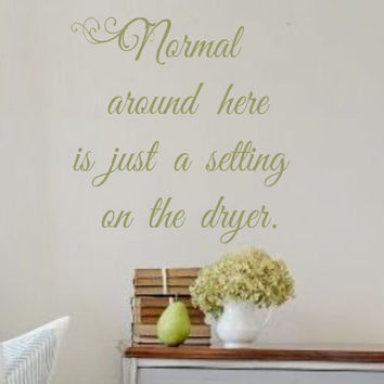 vinyl wall decal- normal around here is from landbgraphics on