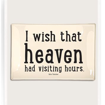 I Wish That Heaven Had Visiting Hours Decoupage Glass Tray