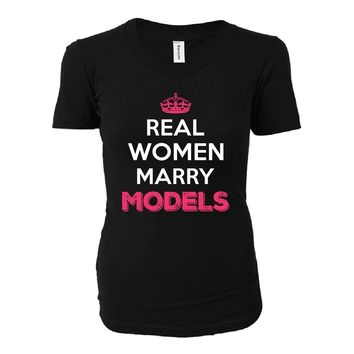 Real Women Marry Models. Cool Gift - Ladies T-shirt