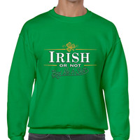 Irish or not buy me a shot St patrick men sweatshirt