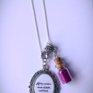 All of the World is Made of Faith and Trust and pixie Dust Quote Necklace