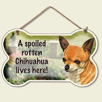 Decorative Wood Sign: A Spoiled Rotten Chihuahua lives Here!