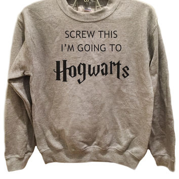 Screw This I'm going to Hogwarts - Sweater