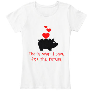 women tell love save for future T-shirt