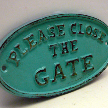 Please Close The Gate Small Sign Plaque Turquoise Aqua Color Wall Decor Sign Shabby Chic Distressed