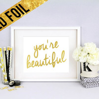 YOU'RE BEAUTIFUL - Gold Foil Print Size - 8 x 10