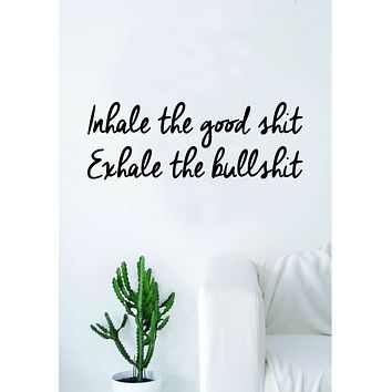 Inhale the Good Exhale the Bull Wall Decal Sticker Home Decor Vinyl Art Bedroom Teen Inspirational Quote Girls Cute Yoga Namaste Relax Funny