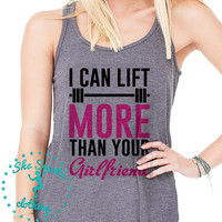 I Can Lift More Than Your Girlfriend Workout Tank. Gym Tank. Running Tank. Gym Shirt. Running Shirt. Workout Shirt. crossfit tank. workout.