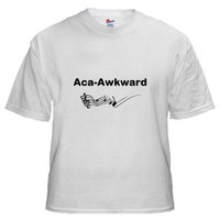Aca-Awkward Quote Shirt on CafePress.com