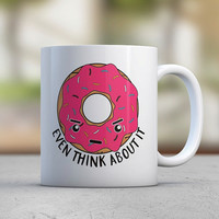 Donut Think - Sassy Cute Mugs - Funny Mugs - Coffee Mugs - Breakfast - Gift for Her- Sister Gift - Pink - Kawaii