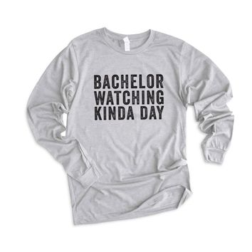 Bachelor Watching Kinda Day Long Sleeve Graphic Tee