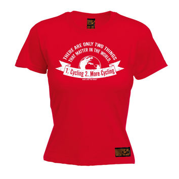 Ride Like The Wind Women's There Are Only Two Things 1. Cycling 2. More Cycling T-Shirt