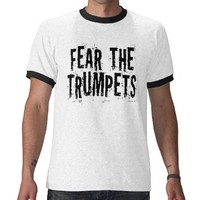 Funny Fear The Trumpets Gift Tshirts from Zazzle.com