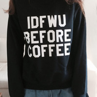 IDFWU before coffee sweatshirt black crewneck fangirls jumper funny saying fashion morning lazy