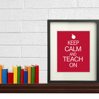 Keep calm and teach on - Teacher Gift - Printable Art - Digital File