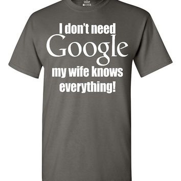 I Don't Need Google My Wife Knows Everything T-shirt Couples Shirts