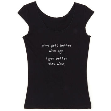 Wine gets better with age. I get better with wine. Black T-shirt