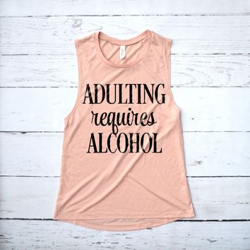 Adulting Requires Alcohol Muscle Tank Top