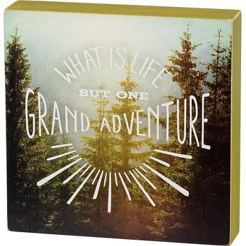 What Is Life But One Grand Adventure Box Sign