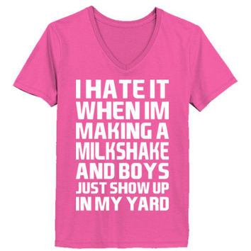 I Hate It When Im Making A Milkshake And Boys Just Show Up - Ladies' V-Neck T-Shirt