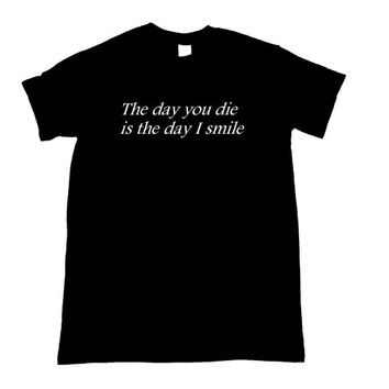The Day You Die Is The Day I Smile Shirt