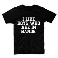 I Like Boys Who Are In Bands Unisex Graphic Tshirt, Adult Tshirt, Graphic Tshirt For Men & Women