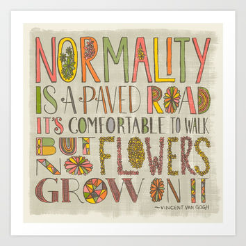 Normality is a Paved Road...(Grow Free Series) Art Print by Jen Montgomery
