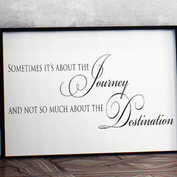 Sometimes its about the journey and not so much about the destination Printable wall inspirational Art home decor poster INSTANT DOWNLOAD