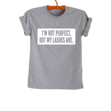 Im not perfect but my lashes are Shirt T-Shirts Funny Tee Tops Trendy Womens Mens Teens Fashion Sassy Cute Merch Cool Instagram Youtuber