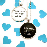 Together Or Not At All, Doctor Who Quote Necklace, Doctor Who Necklace - Doctor Who Jewellery - Dr Who Necklace - Quote Necklace