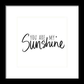 You Are My Sunshine Framed Print by South Social Studio