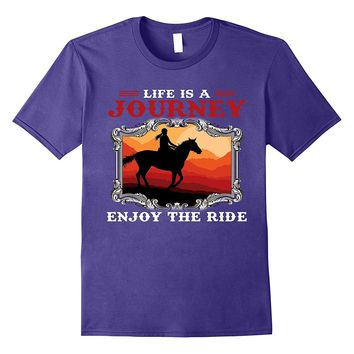 Life is a Journey Enjoy The Ride Horse Back Riding Shirt