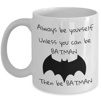 Funny Always Be Batman Coffee/Tea Mug