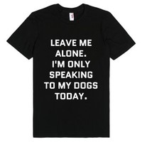Leave Me Alone I'm Only Speaking To My Dogs Today. T-shirt (wht 312...