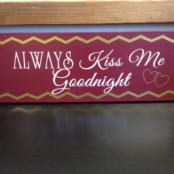 Always Kiss Me Goodnight Wooden Sign