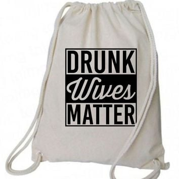 "Drawstring Gym Bag  ""Drunk Wives Matter""  Funny Workout Squatting Gift"